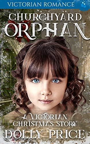 Churchyard Orphan Victorian Romance: A Victorian Christmas Story