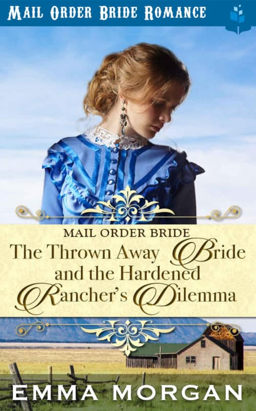 The Thrown Away Bride and the Hardened Rancher's Dilemma
