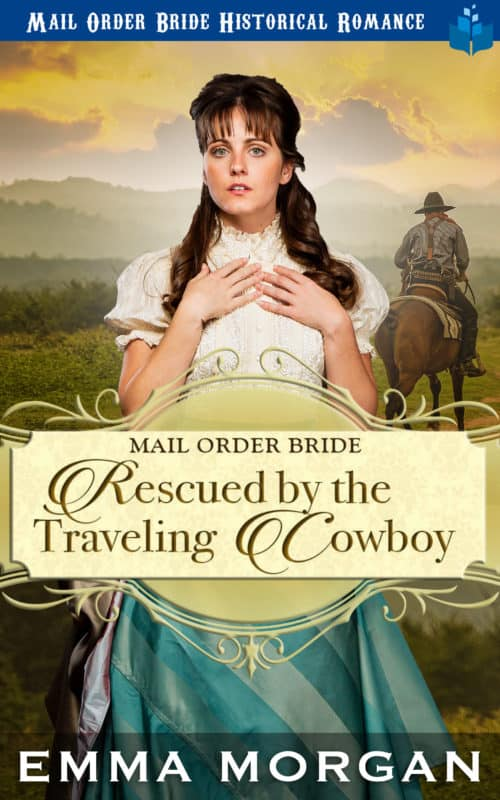 Mail Order Bride Rescued by the Traveling Cowboy