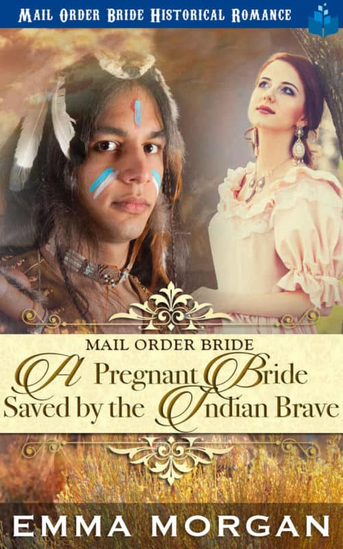 Mail Order Bride – A Pregnant Bride Saved by the Indian Brave